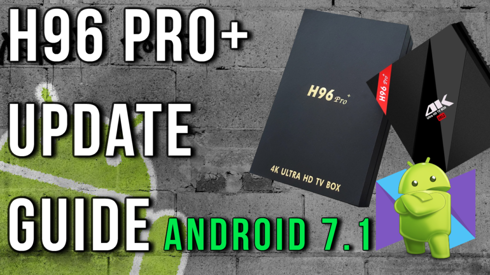 H96 Pro+ Firmware Upgrade To Android 7 1 Nougat | TV Box Stop
