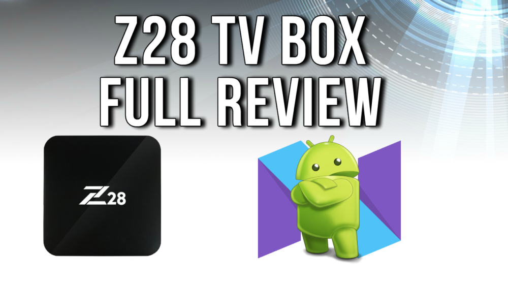 Z28 Android 7 TV box review
