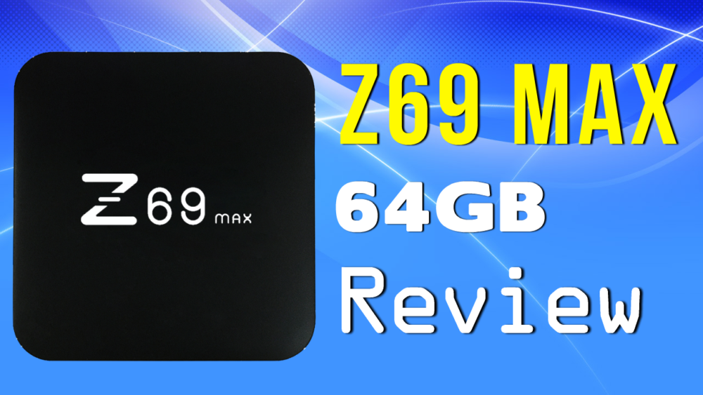 Z69 Max 64GB 4K Android TV Box Review
